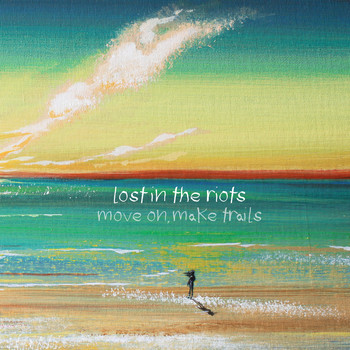 Lost In the Riots - Move On, Make Trails