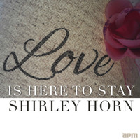 Shirley Horn - Love Is Here to Stay