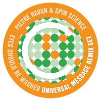 Pierre Ravan, Spin Science - Eyes Should Be Washed (Universal Message Remix Set)