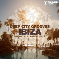 Pascal Dollé - Deep City Grooves Ibiza (Presented by Pascal Dollé)