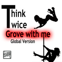 Think Twice - Groove With Me (Global Version)