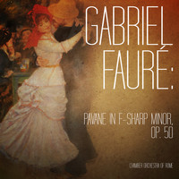 Chamber Orchestra of Rome - Gabriel Fauré: Pavane in F-Sharp Minor, Op. 50 - Single