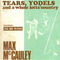 Max McCauley - Tears, Yodels and a Whole Lotta' Country