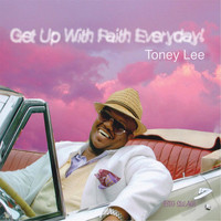 Toney Lee - Get Up With Faith Everyday