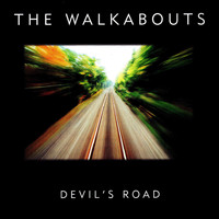 The Walkabouts - Devil's Road (Deluxe Edition)