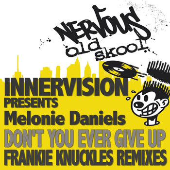 InnerVision - Don't You Ever Give Up feat. Melonie Daniels - Frankie Knuckles Remixes