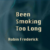 Robin Frederick - Been Smoking Too Long