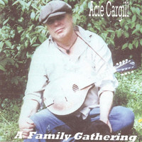 Acie Cargill - A Family Gathering - Old-Timey Music
