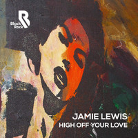 Jamie Lewis - High off Your Love