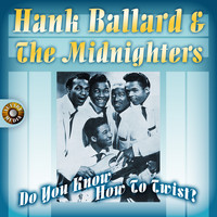 Hank Ballard & The Midnighters - Do You Know How to Twist?