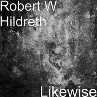 Robert W Hildreth - Likewise