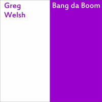 Greg Welsh - Bang da Boom
