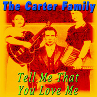 The Carter Family - Tell Me That You Love Me