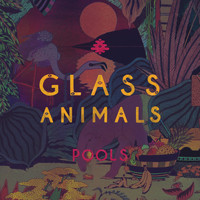 Glass Animals - Pools