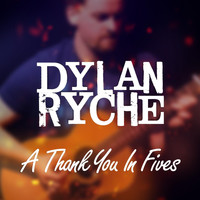 Dylan Ryche - A Thank You in Fives