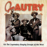 Gene Autry - Gene Autry With The Legendary Singing Groups Of The West