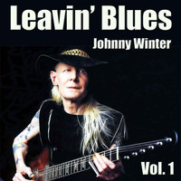 Johnny Winter - Leavin' Blues, Vol. 1