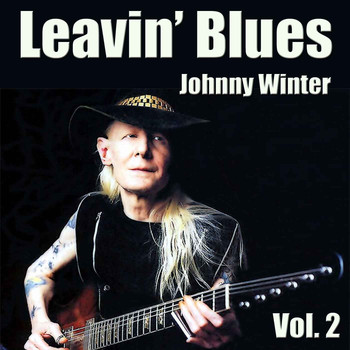 Johnny Winter - Leavin' Blues, Vol. 2