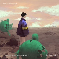 Porter Robinson - Lionhearted (Remixes)