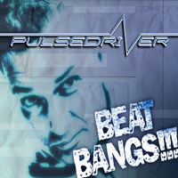Pulsedriver - Beat Bangs!!!