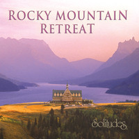 Dan Gibson's Solitudes - Rocky Mountain Retreat