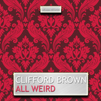 Clifford Brown - All Weird