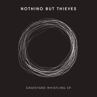 Nothing But Thieves - Graveyard Whistling - EP (Explicit)