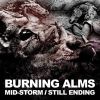 Burning Alms - Mid-Storm / Still Ending