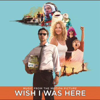 Various Artists - Wish I Was Here (Music From The Motion Picture)