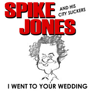 Spike Jones & His City Slickers - I Went to Your Wedding (Digitally Remastered)