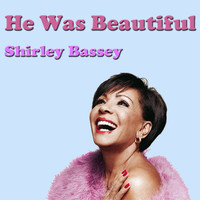 Shirley Bassey - He Was Beautiful