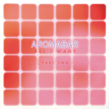 Aromabar - All I Want, Pt. 2