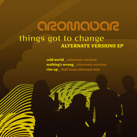 Aromabar - Things Got to Change Alternate Versions Ep