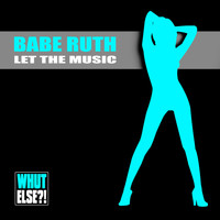Babe Ruth - Let the Music