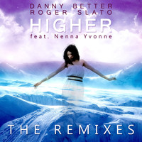 Danny Better & Roger Slato feat. Nenna Yvonne - Higher (The Remixes)