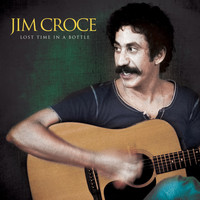 Jim Croce - Lost Time in a Bottle