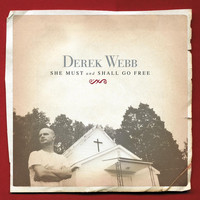 Derek Webb - She Must and Shall Go Free