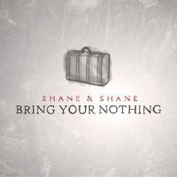 Shane & Shane - Bring Your Nothing