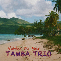 Tamba Trio - Vento do Mar