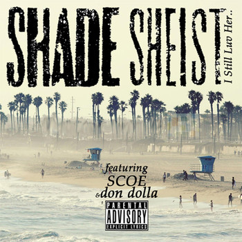 Shade Sheist - I Still Luv Her (feat. Scoe & Don Dolla)