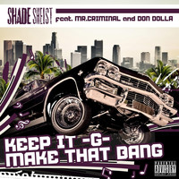 Shade Sheist - Keep It G... Make That Bang (feat. Mr. Criminal & Don Dolla)