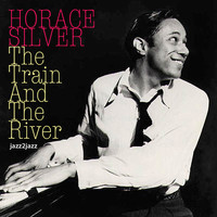 Horace Silver - The Train and the River