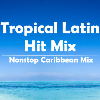 Various Artists - Tropical Latin Hit Mix (Nonstop Caribbean Mix)