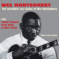 Wes Montgomery - The Incredible Jazz Guitar of Wes Montgomery (with Tommy Flanagan, Percy Heath & Albert Heath) [Bonus Track Version]