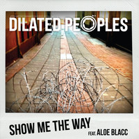 Dilated Peoples - Show Me The Way (feat. Aloe Blacc) (Explicit)