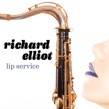 Richard Elliot - Lip Service