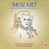 Wolfgang Amadeus Mozart - Mozart: Symphony No. 33 in B-Flat Major, K. 319 (Digitally Remastered)