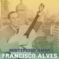 Francisco Alves - Misterioso Amor