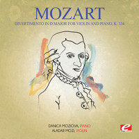 Wolfgang Amadeus Mozart - Mozart: Divertimento in D Major for Violin and Piano, K. 334 (Digitally Remastered)