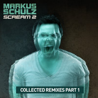 Markus Schulz - Scream 2: Collected Remixes Part 1